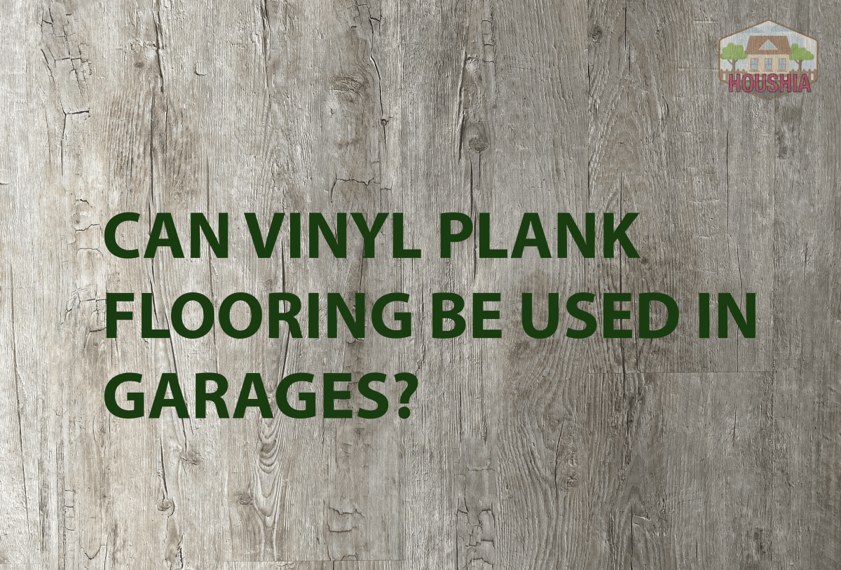 CAN VINYL PLANK FLOORING BE USED IN GARAGES