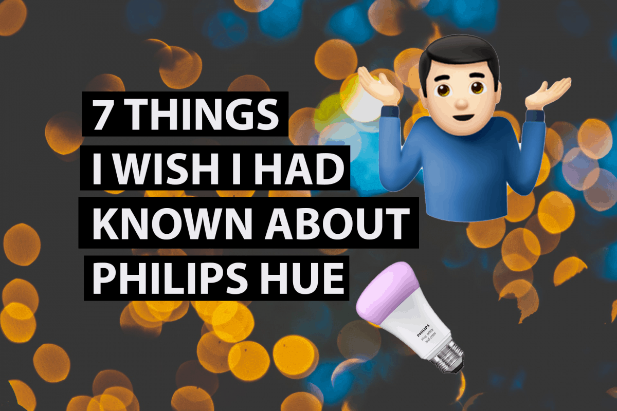 7 THINGS I WISH ID KNOW ABOUT PHILLIPS HUE 2