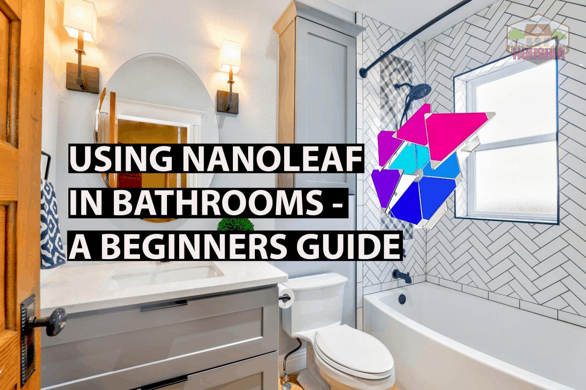 USING NANOLEAF IN BATHROOMS - A BEGINNERS GUIDE