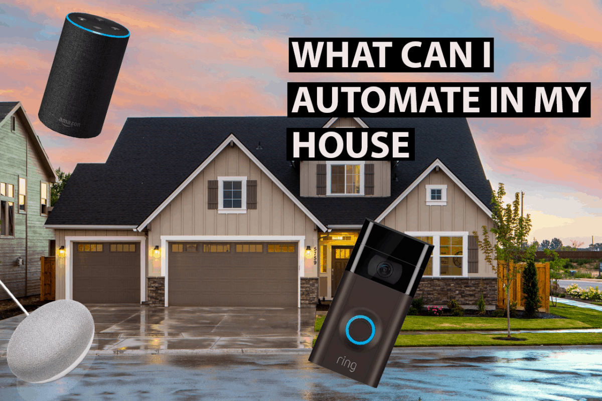 WHAT CAN I AUTOMATE IN MY HOUSE