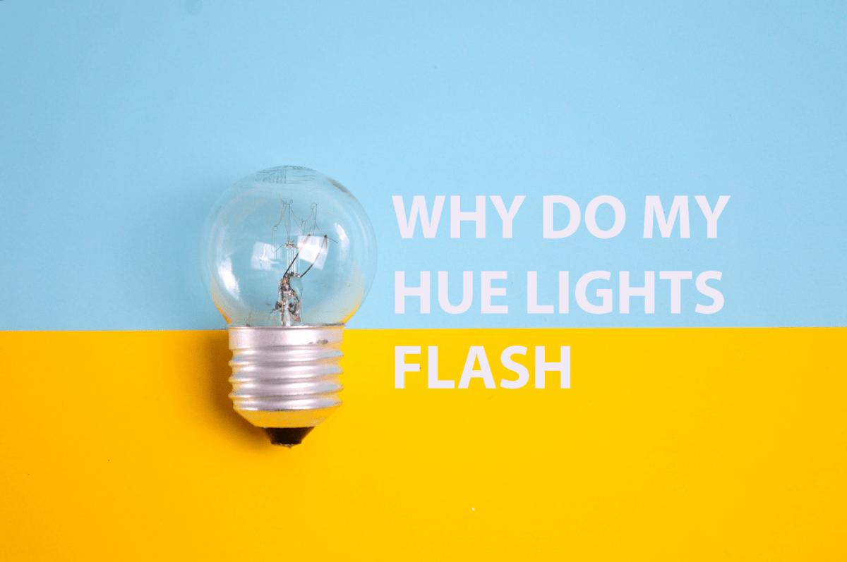 WHY DO HUE LIGHTS FLASH