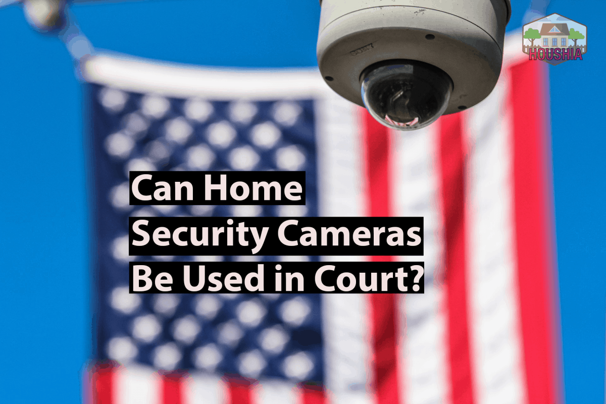 Can Home Security Cameras Be Used in Court – What You Should Know