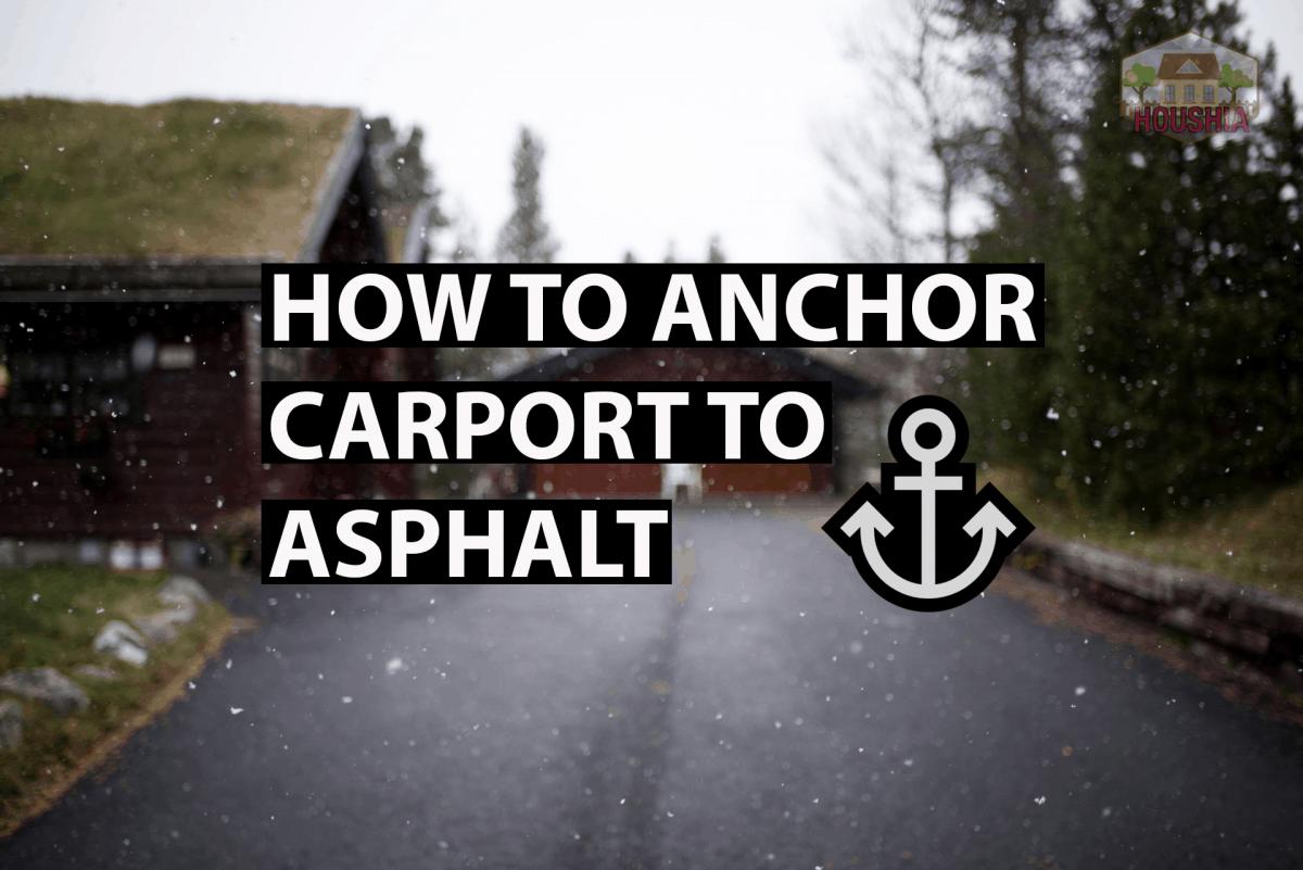 HOW TO ANCHOR CARPORT TO ASPHALT