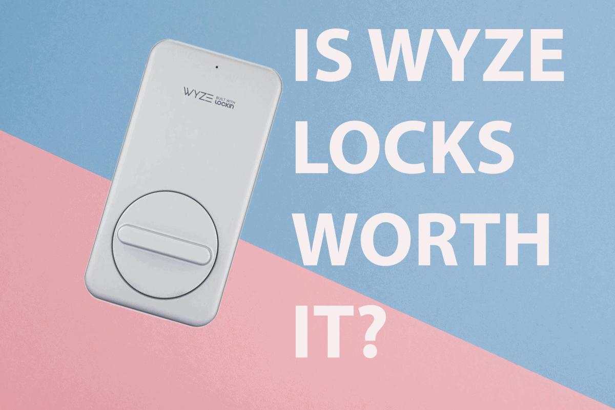 IS WYZE LOCKS WORTH IT