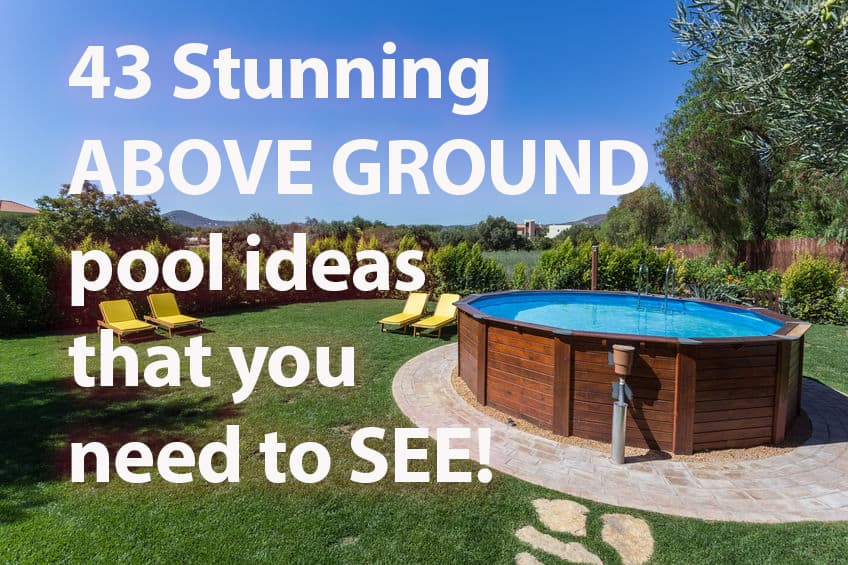 43 Stunning Above Ground Pool Ideas That You Need To See Houshia